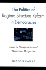 The Politics of Regime Structure Reform in Democracies: Israel in Comparative and Theoretical Perspective Cover Image