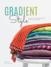 Gradient Style: Color-Shifting Techniques & Knitting Patterns Cover Image