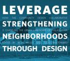 Leverage: Strengthening Neighborhoods Through Design Cover Image