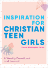 Inspiration for Christian Teen Girls: A Weekly Devotional & Journal Cover Image