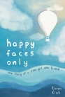 happy faces only: the story of a little girl who lived Cover Image