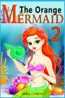 The Orange Mermaid Book 2: Children's Books, Kids Books, Bedtime Stories For Kids, Kids Fantasy Book, Mermaid Adventure Cover Image