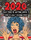 2020 Could Be Anything Worse? Covid-19 Adult Coloring Book: Lockdown Illustrated Survival Guide Filled With Dark Humor To Overcome Stress And Make You Cover Image