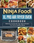 Ninja Foodi XL Pro Air Fryer Oven Cookbook: Delicious & Easy Air Fryer Oven Recipes For Fast & Healthy Meals Cover Image