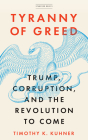 Tyranny of Greed: Trump, Corruption, and the Revolution to Come Cover Image