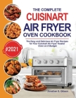 The Complete Cuisinart Air Fryer Oven Cookbook: The Easy and Delicious Air Fryer Recipes for Your Cuisinart Air Fryer Toaster Oven on A Budget Cover Image