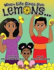 When Life Gives You Lemons...: An empowering children's book about three young siblings who learn how to work together to starting a successful busin Cover Image