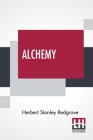 Alchemy: Ancient And Modern Being A Brief Account Of The Alchemistic Doc- Trines, And Their Relations, To Mysticism On The One Cover Image
