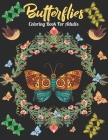 Butterflies Coloring Book For Adults: An Butterfly Coloring Book with Fun Easy, Amusement, Stress Relieving & much more For Adults, Men, Girls, Boys & Cover Image