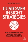 Customer Insight Strategies: How to Understand Your Audience and Create Remarkable Marketing Cover Image