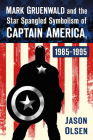Mark Gruenwald and the Star Spangled Symbolism of Captain America, 1985-1995 Cover Image