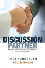 Discussion Partner: Field Leader Guide: A Radical Transformation to Unrivaled Service in the Insurance Industry Cover Image