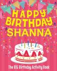 Happy Birthday Shanna - The Big Birthday Activity Book: Personalized Children's Activity Book Cover Image