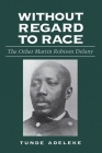 Without Regard to Race: The Other Martin Robison Delany Cover Image