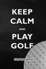 Golf Log Book: Keep Calm and Play Golf Cover Image