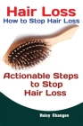 Hair Loss: How to Stop Hair Loss Actionable Steps to Stop Hair Loss (Hair Loss Cure, Hair Care, Natural Hair Loss Cures) Cover Image