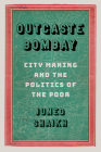 Outcaste Bombay: City Making and the Politics of the Poor (Global South Asia) Cover Image