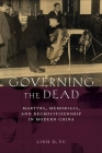 Governing the Dead: Martyrs, Memorials, and Necrocitizenship in Modern China Cover Image