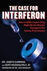 Case for Interferon: How a 1980s Cancer Drug Might Be the Wonder Therapy for the Twenty-First Century Cover Image