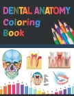 Dental Anatomy Coloring Book: Medical Anatomy Coloring Book for Kids Boys and Girls. Physiology Coloring Book for kids. Stress Relieving, Relaxation Cover Image