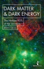 Dark Matter and Dark Energy: The Hidden 95% of the Universe (Hot Science) Cover Image