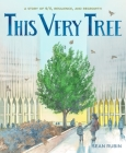 This Very Tree: A Story of 9/11, Resilience, and Regrowth Cover Image