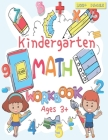 Kindergarten Math Workbook: For Kids Ages 3+, Beginner Math Preschool Learning Book with Number Tracing and Matching Activities, Basic Mathematica Cover Image