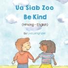 Be Kind (Hmong-English): Ua Siab Zoo Cover Image