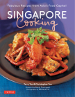 Singapore Cooking: Fabulous Recipes from Asia's Food Capital Cover Image
