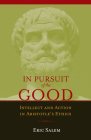 In Pursuit of the Good: Intellect and Action in Aristotle's Ethics Cover Image