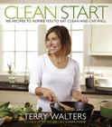 Clean Start: 100 Recipes to Inspire You to Eat Clean and Live Well Cover Image