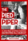 The Pied Piper: Is John Piper and New Calvinism Destroying the Church? Cover Image