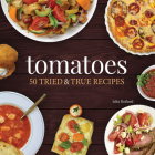 Tomatoes: 50 Tried & True Recipes Cover Image