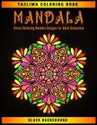 Mandala: Black Background Stress Relieving Mandala Designs For Adult Relaxation - Coloring Pages For Meditation And Happiness - Cover Image