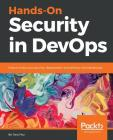Hands-On Security in DevOps: Ensure continuous security, deployment, and delivery with DevSecOps Cover Image