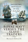 Royal Navy Versus the Slave Traders: Enforcing Abolition at Sea 1808-1898 Cover Image