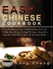 Easy Chinese Cookbook: A Complete Beginners Guide To Mouth-Watering, Quick And Healthy Chinese Recipes To Delight The Senses, Nourish Your Bo Cover Image