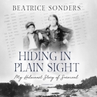 Hiding in Plain Sight: My Holocaust Story of Survival Cover Image