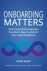 Onboarding Matters: How Successful Companies Transform New Customers Into Loyal Champions Cover Image