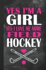 Yes I'm A Girl Yes I Love Me Some Field Hockey: Blank Lined Notebook Journal Gift for Player Cover Image