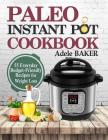 Paleo Instant Pot Cookbook: 55 Everyday Budget-Friendly Recipes for Weight Loss. (instant pot recipes, low-card recipes, slow-carb diet) Cover Image