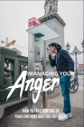 Managing Your Anger: How To Take Control Of Your Emotions And Find Joy In Life: Controlling Anger Books Cover Image