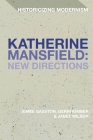 Katherine Mansfield: New Directions (Historicizing Modernism) Cover Image