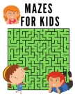 Mazes for Kids: Ages 4-8 - Children Workbook for Games, Puzzles, and Problem-Solving - Fun & Educational Maze Activity Book Cover Image