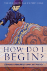 How Do I Begin?: A Hmong American Literary Anthology (Hmong American Writers' Circle) Cover Image