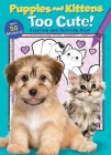 Puppies and Kittens: Too Cute! Coloring and Activity Book Cover Image