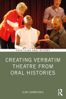 Creating Verbatim Theatre from Oral Histories (Practicing Oral History) Cover Image