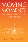 Moving Moments: Transform your suffering into freedom Cover Image