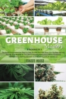 Greenhouse Mastery: 3 Books in 1: The Most Comprehensive Step by Step Bundle that Will Show You the Best Secrets that No One Reveals to Yo Cover Image
