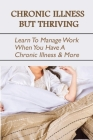 Chronic Illness But Thriving: Learn To Manage Work When You Have A Chronic Illness & More: Surviving And Thriving With An Invisible Chronic Illness Cover Image